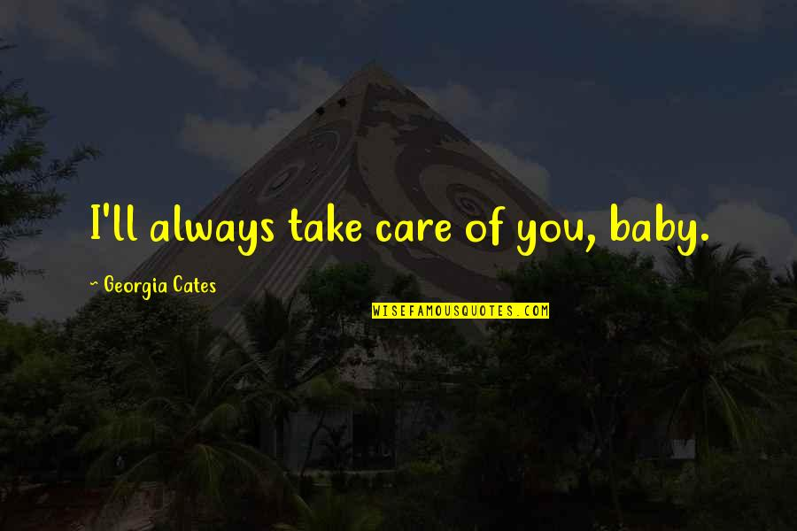 Take Care Baby Quotes By Georgia Cates: I'll always take care of you, baby.