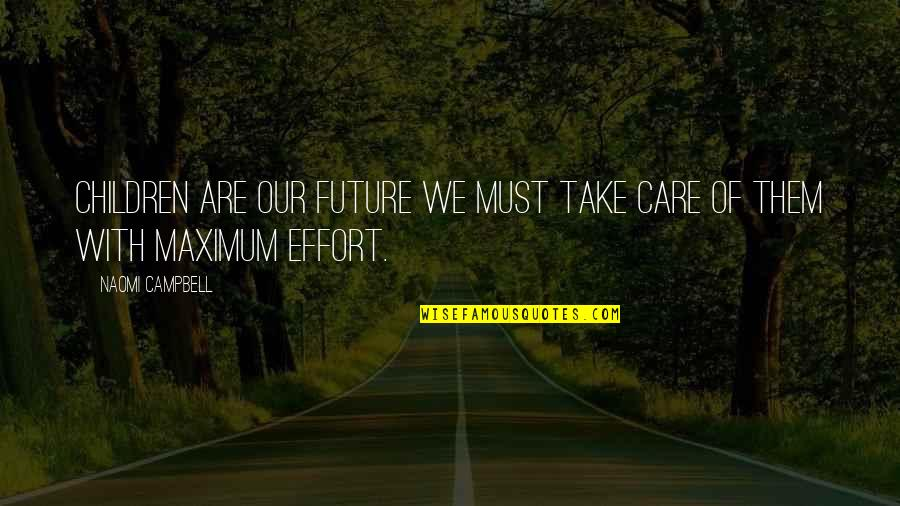 Take Care Baby Quotes By Naomi Campbell: Children are our future we must take care
