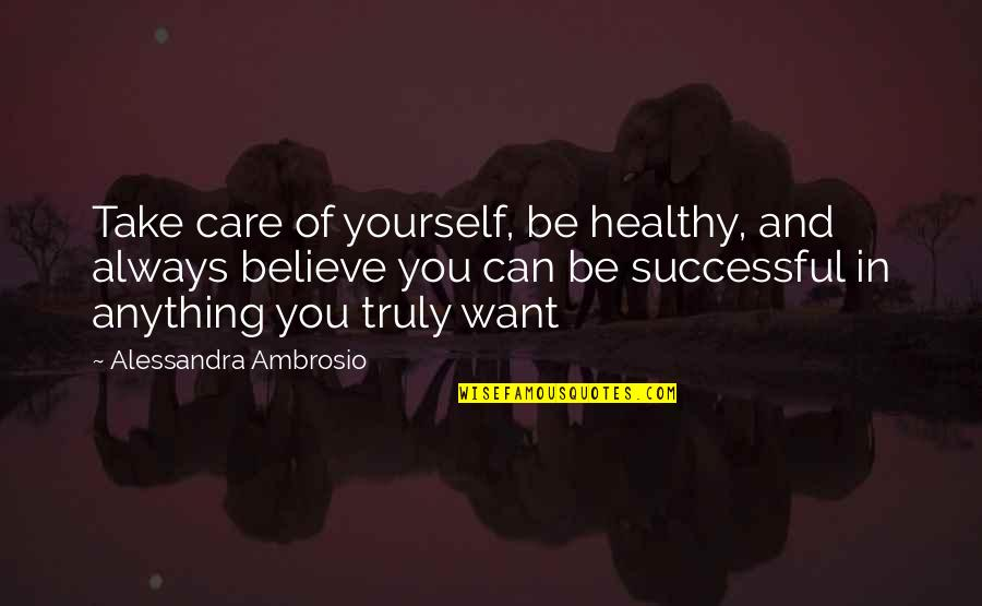Take Care Of Yourself Quotes By Alessandra Ambrosio: Take care of yourself, be healthy, and always