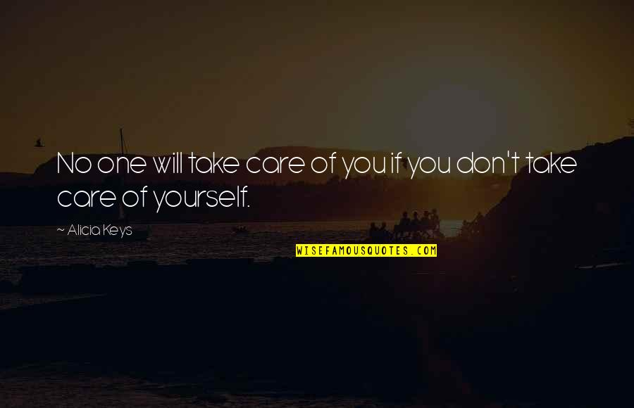 Take Care Of Yourself Quotes By Alicia Keys: No one will take care of you if