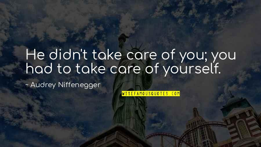 Take Care Of Yourself Quotes By Audrey Niffenegger: He didn't take care of you; you had