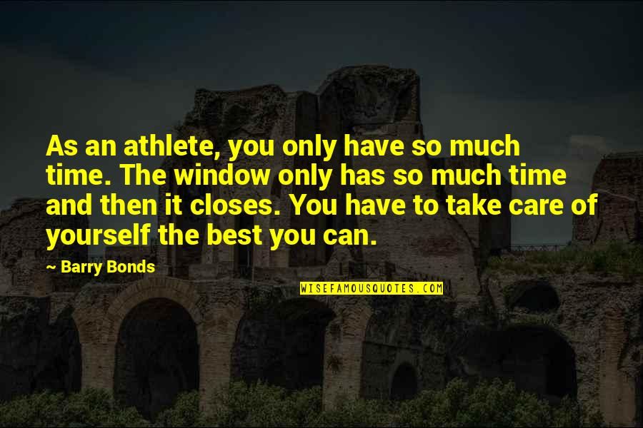 Take Care Of Yourself Quotes By Barry Bonds: As an athlete, you only have so much