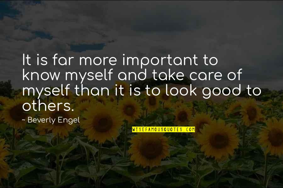 Take Care Of Yourself Quotes By Beverly Engel: It is far more important to know myself