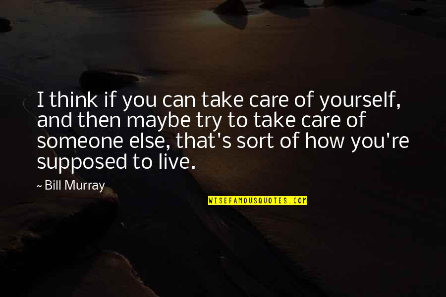 Take Care Of Yourself Quotes By Bill Murray: I think if you can take care of