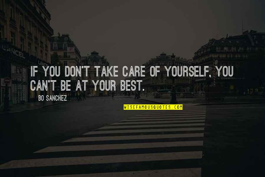 Take Care Of Yourself Quotes By Bo Sanchez: If you don't take care of yourself, you