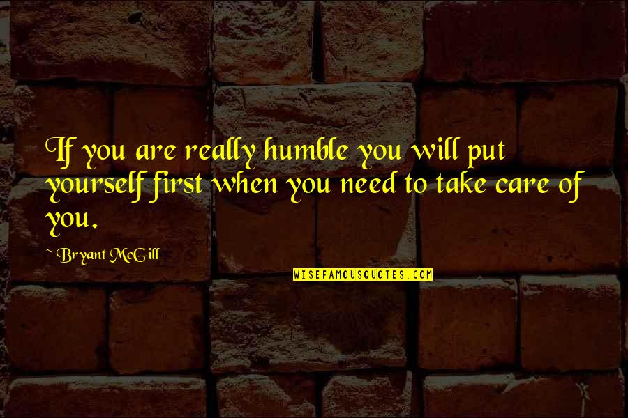 Take Care Of Yourself Quotes By Bryant McGill: If you are really humble you will put