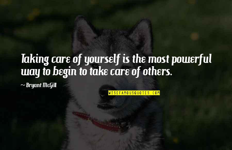 Take Care Of Yourself Quotes By Bryant McGill: Taking care of yourself is the most powerful