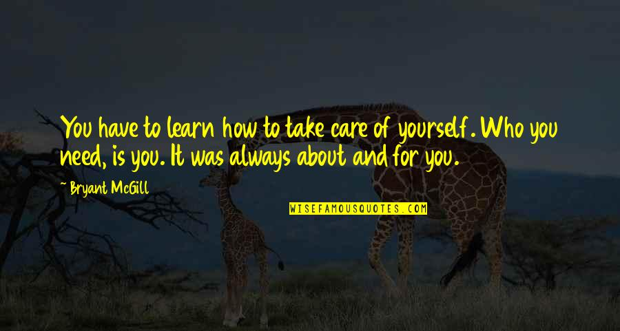 Take Care Of Yourself Quotes By Bryant McGill: You have to learn how to take care