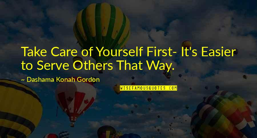 Take Care Of Yourself Quotes By Dashama Konah Gordon: Take Care of Yourself First- It's Easier to