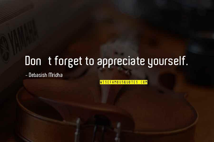 Take Care Of Yourself Quotes By Debasish Mridha: Don't forget to appreciate yourself.