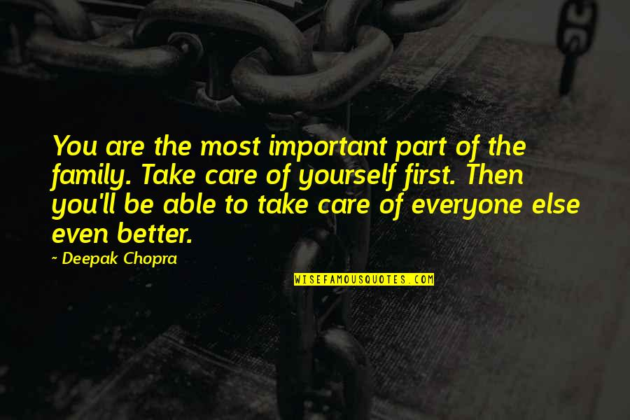 Take Care Of Yourself Quotes By Deepak Chopra: You are the most important part of the