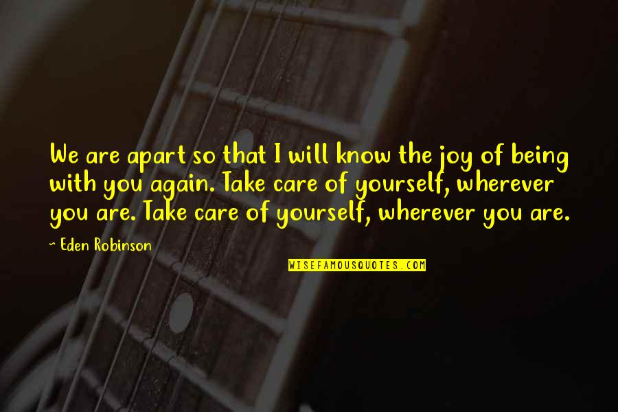 Take Care Of Yourself Quotes By Eden Robinson: We are apart so that I will know