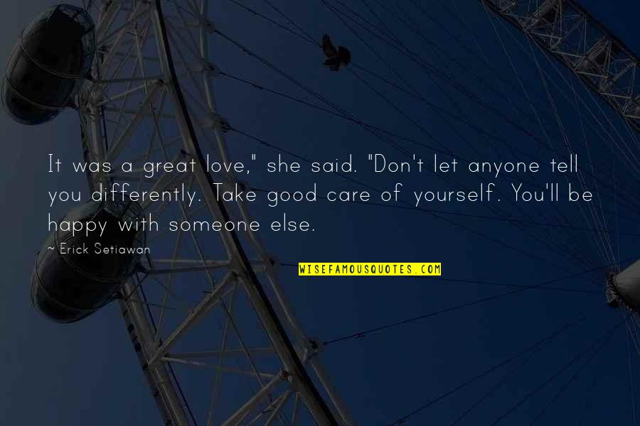 "Take Care Of Yourself Quotes By Erick Setiawan: It was a great love,"" she said. ""Don't"