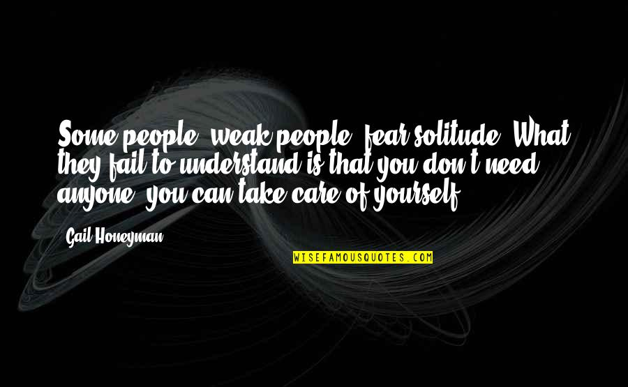 Take Care Of Yourself Quotes By Gail Honeyman: Some people, weak people, fear solitude. What they