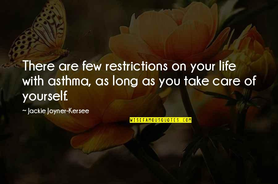 Take Care Of Yourself Quotes By Jackie Joyner-Kersee: There are few restrictions on your life with