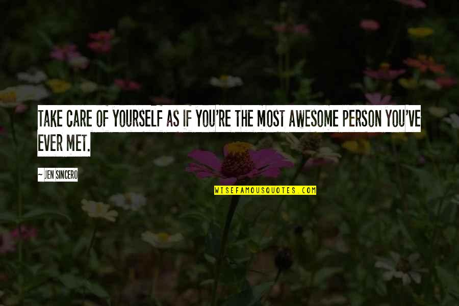 Take Care Of Yourself Quotes By Jen Sincero: Take care of yourself as if you're the