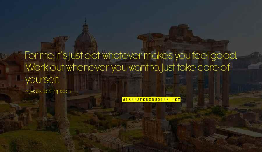 Take Care Of Yourself Quotes By Jessica Simpson: For me, it's just eat whatever makes you