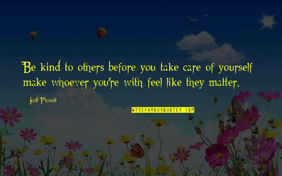 Take Care Of Yourself Quotes By Jodi Picoult: Be kind to others before you take care