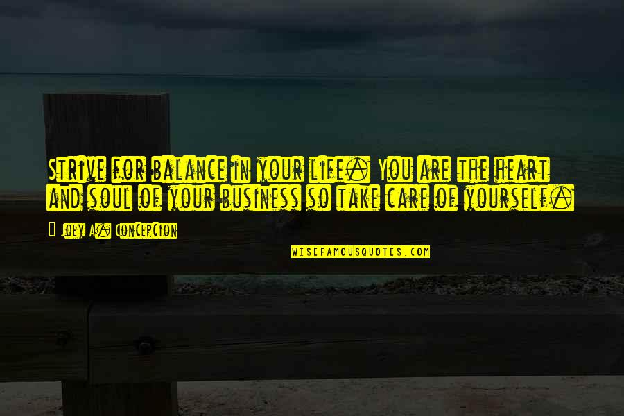 Take Care Of Yourself Quotes By Joey A. Concepcion: Strive for balance in your life. You are