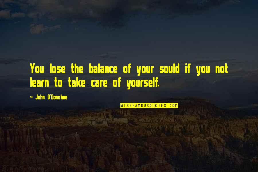 Take Care Of Yourself Quotes By John O'Donohue: You lose the balance of your sould if