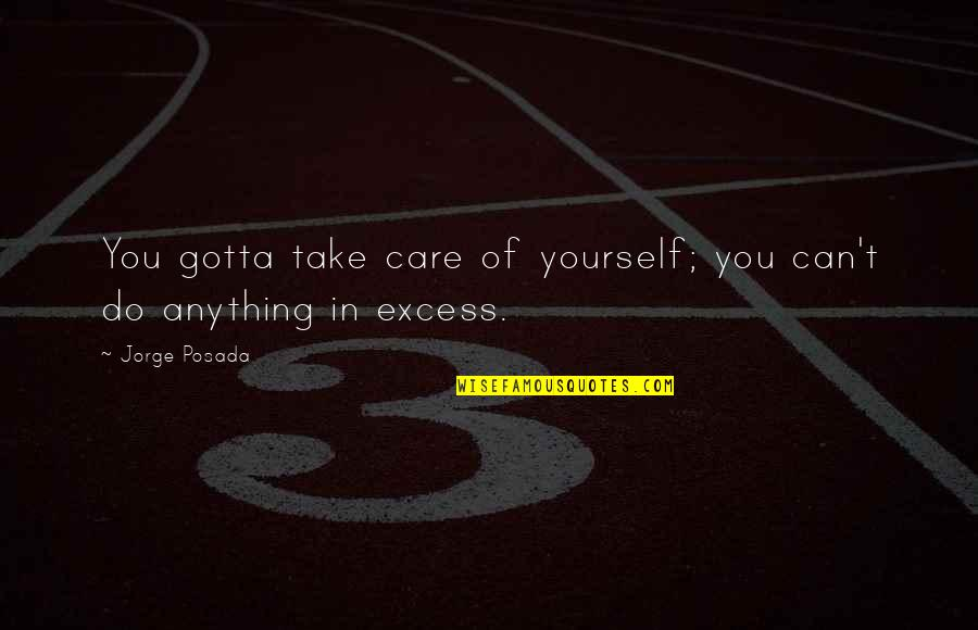 Take Care Of Yourself Quotes By Jorge Posada: You gotta take care of yourself; you can't