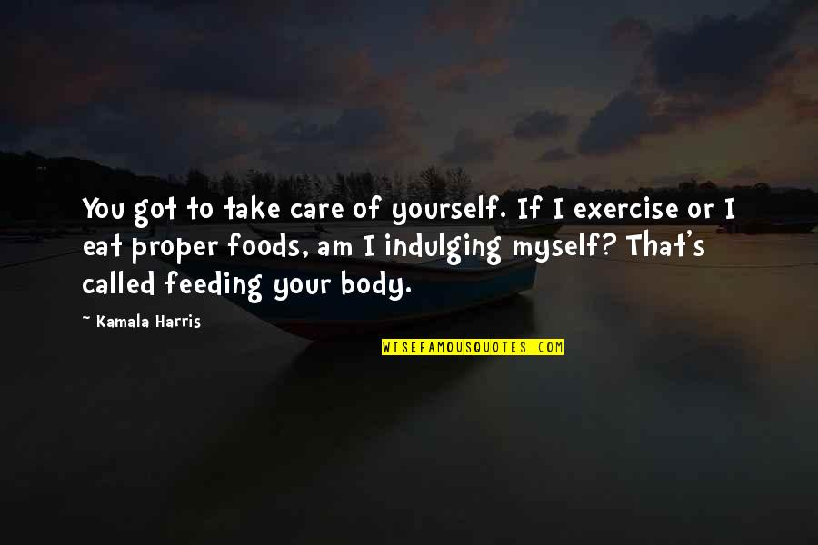 Take Care Of Yourself Quotes By Kamala Harris: You got to take care of yourself. If