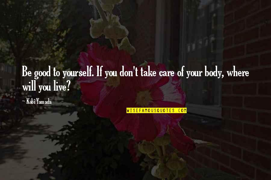 Take Care Of Yourself Quotes By Kobi Yamada: Be good to yourself. If you don't take