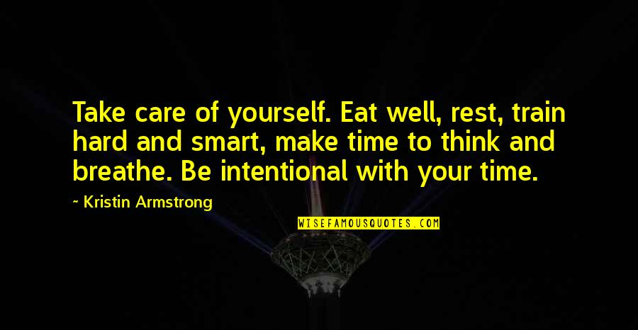 Take Care Of Yourself Quotes By Kristin Armstrong: Take care of yourself. Eat well, rest, train