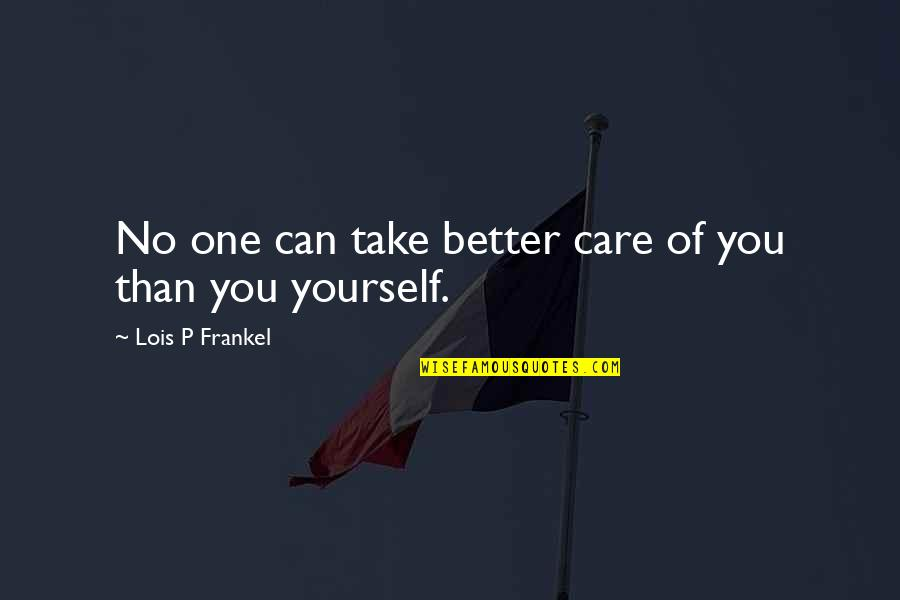 Take Care Of Yourself Quotes By Lois P Frankel: No one can take better care of you