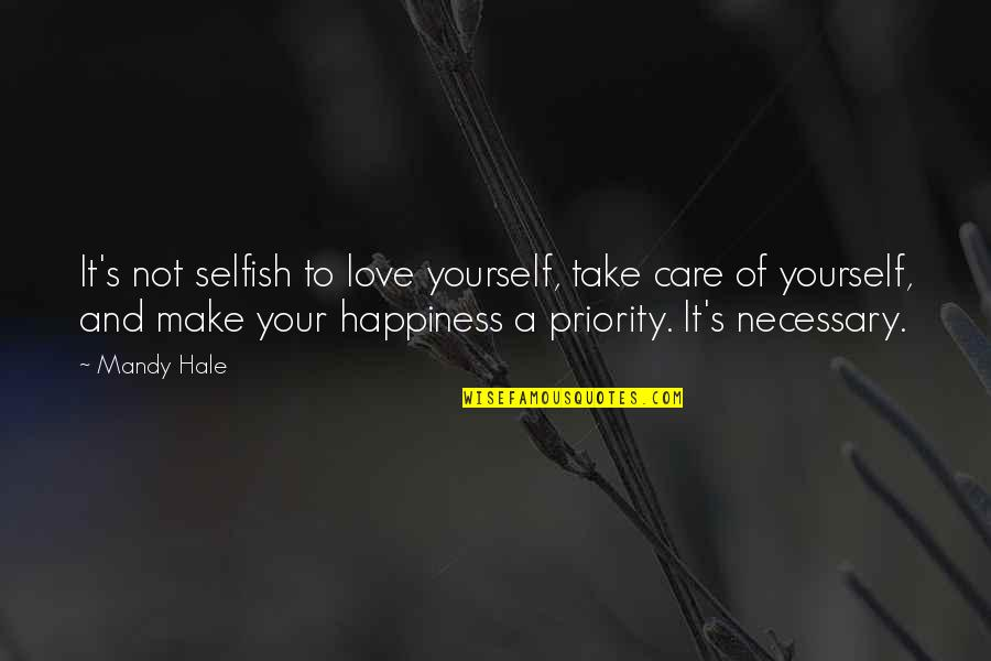 Take Care Of Yourself Quotes By Mandy Hale: It's not selfish to love yourself, take care