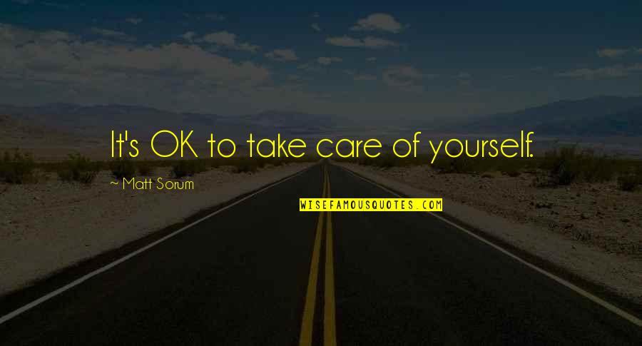 Take Care Of Yourself Quotes By Matt Sorum: It's OK to take care of yourself.