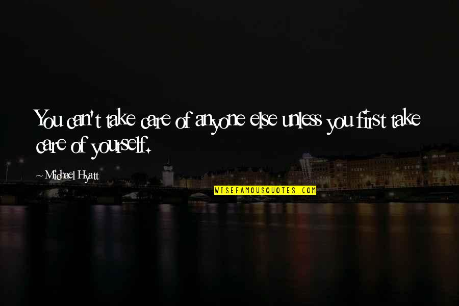 Take Care Of Yourself Quotes By Michael Hyatt: You can't take care of anyone else unless