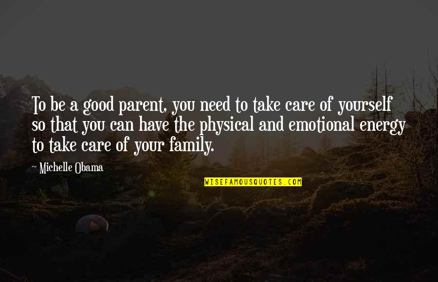 Take Care Of Yourself Quotes By Michelle Obama: To be a good parent, you need to