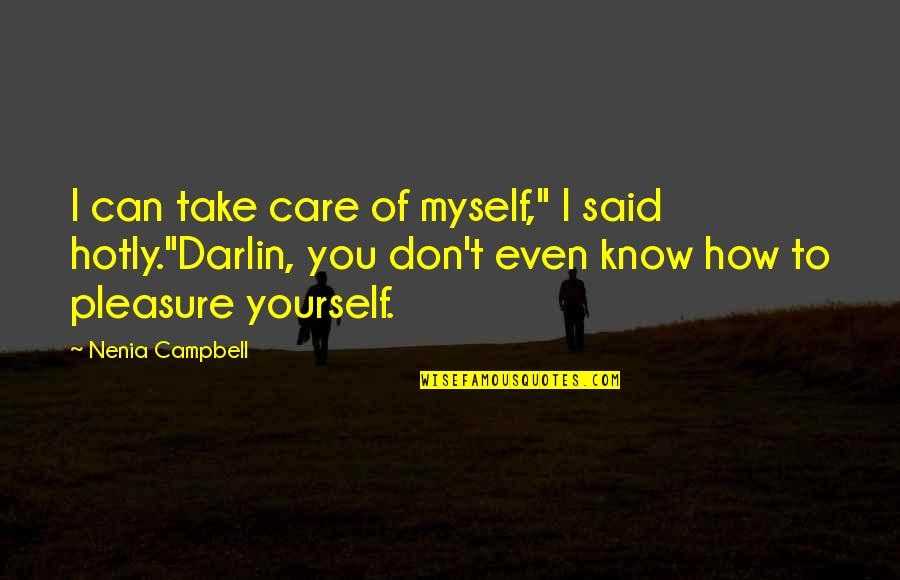 "Take Care Of Yourself Quotes By Nenia Campbell: I can take care of myself,"" I said"