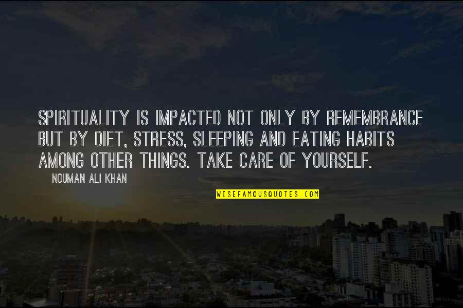 Take Care Of Yourself Quotes By Nouman Ali Khan: Spirituality is impacted not only by remembrance but