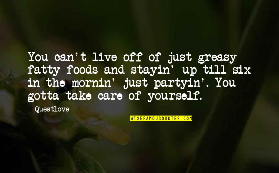 Take Care Of Yourself Quotes By Questlove: You can't live off of just greasy fatty