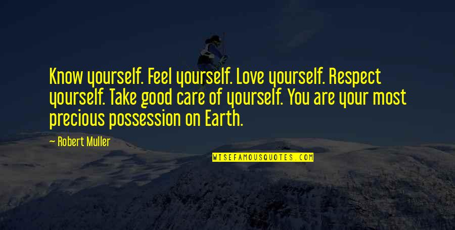 Take Care Of Yourself Quotes By Robert Muller: Know yourself. Feel yourself. Love yourself. Respect yourself.