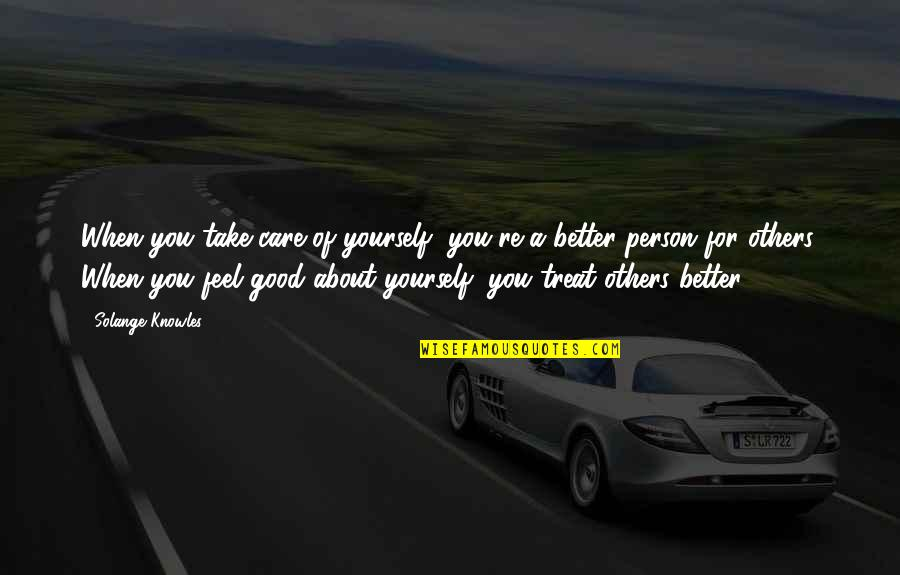 Take Care Of Yourself Quotes By Solange Knowles: When you take care of yourself, you're a