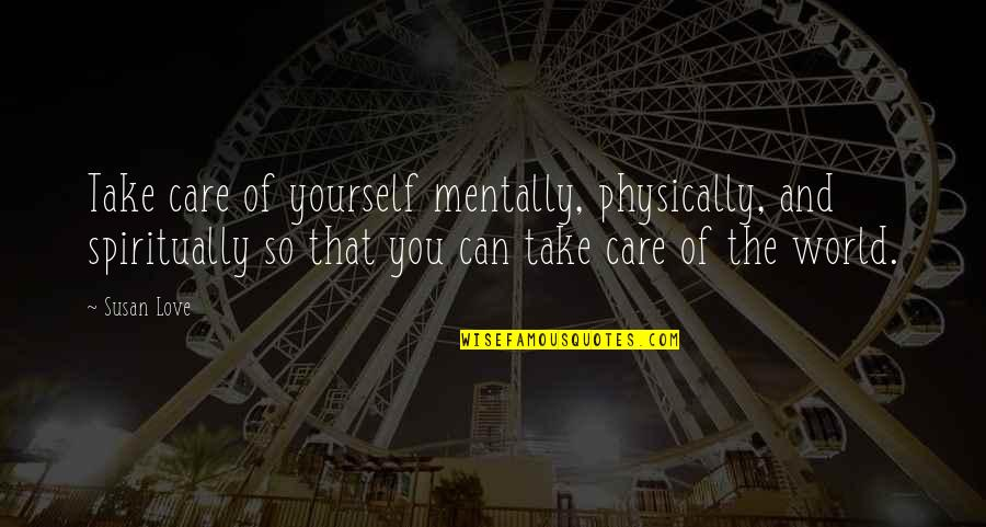 Take Care Of Yourself Quotes By Susan Love: Take care of yourself mentally, physically, and spiritually