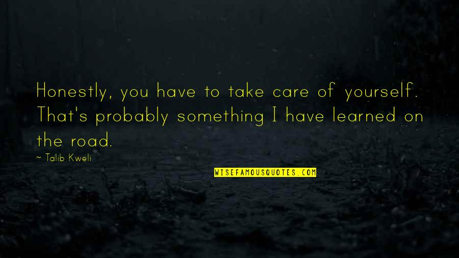 Take Care Of Yourself Quotes By Talib Kweli: Honestly, you have to take care of yourself.