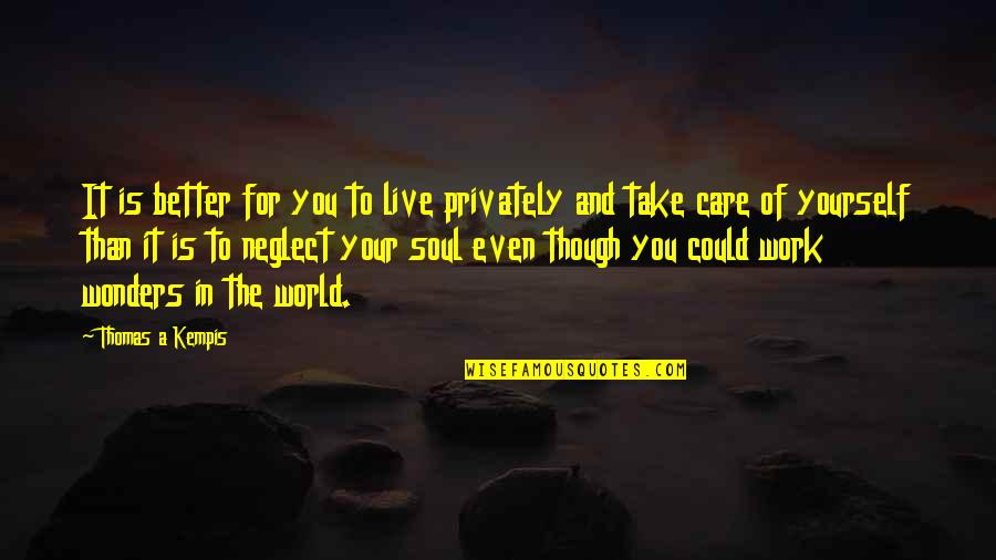 Take Care Of Yourself Quotes By Thomas A Kempis: It is better for you to live privately