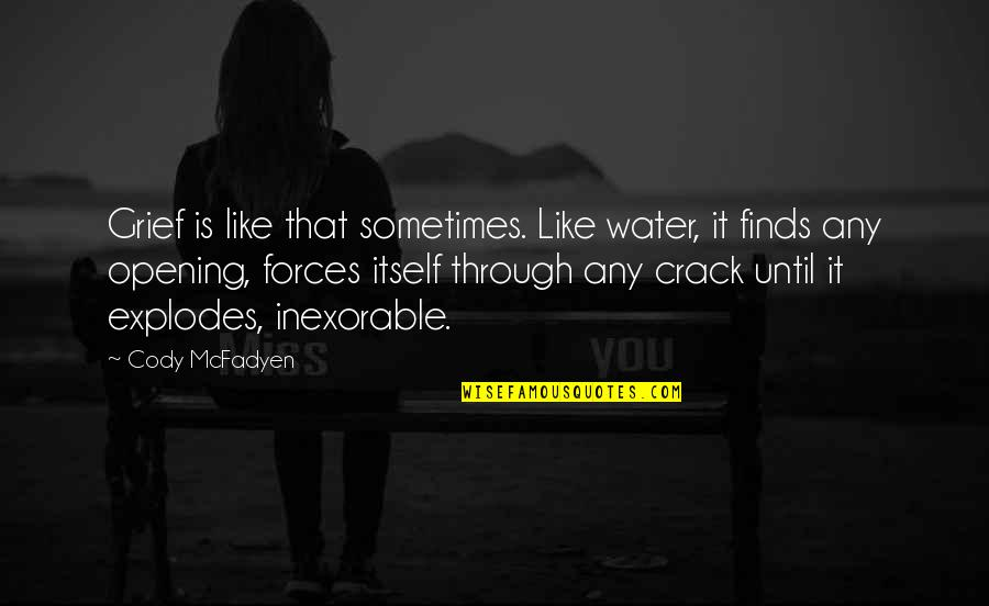 Take Control Of Your Mind Quotes By Cody McFadyen: Grief is like that sometimes. Like water, it