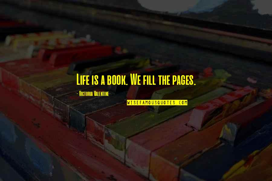 Take Control Of Your Mind Quotes By Victoria Valentine: Life is a book. We fill the pages.