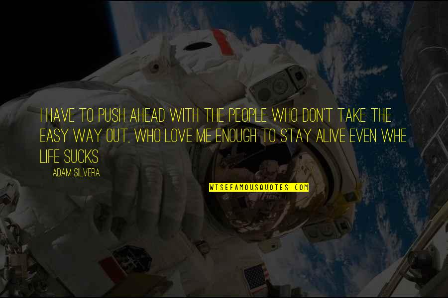 Take It Easy Love Quotes By Adam Silvera: I have to push ahead with the people