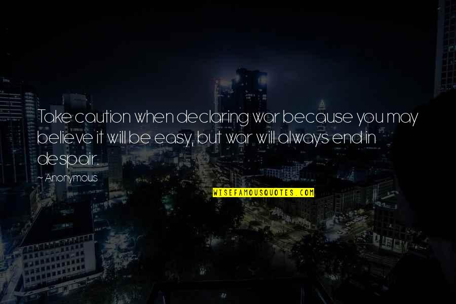 Take It Easy Love Quotes By Anonymous: Take caution when declaring war because you may