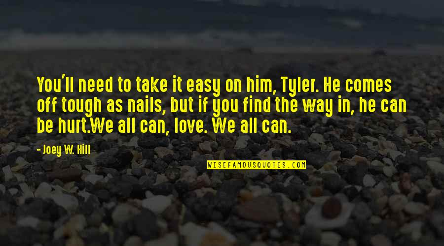 Take It Easy Love Quotes By Joey W. Hill: You'll need to take it easy on him,