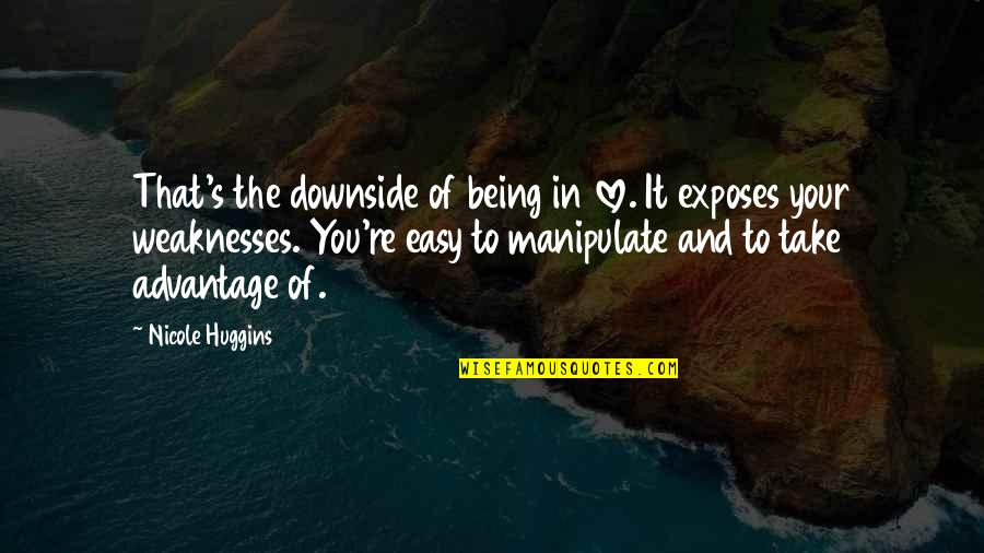 Take It Easy Love Quotes By Nicole Huggins: That's the downside of being in love. It