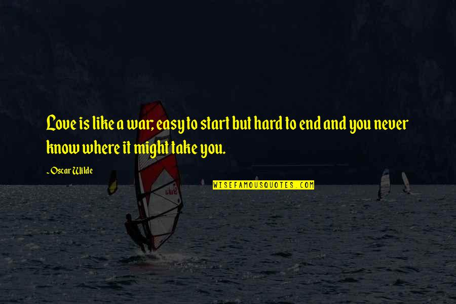 Take It Easy Love Quotes By Oscar Wilde: Love is like a war; easy to start