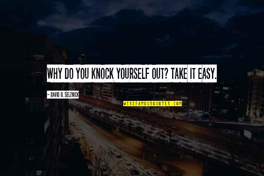 Take It Easy On Yourself Quotes By David O. Selznick: Why do you knock yourself out? Take it