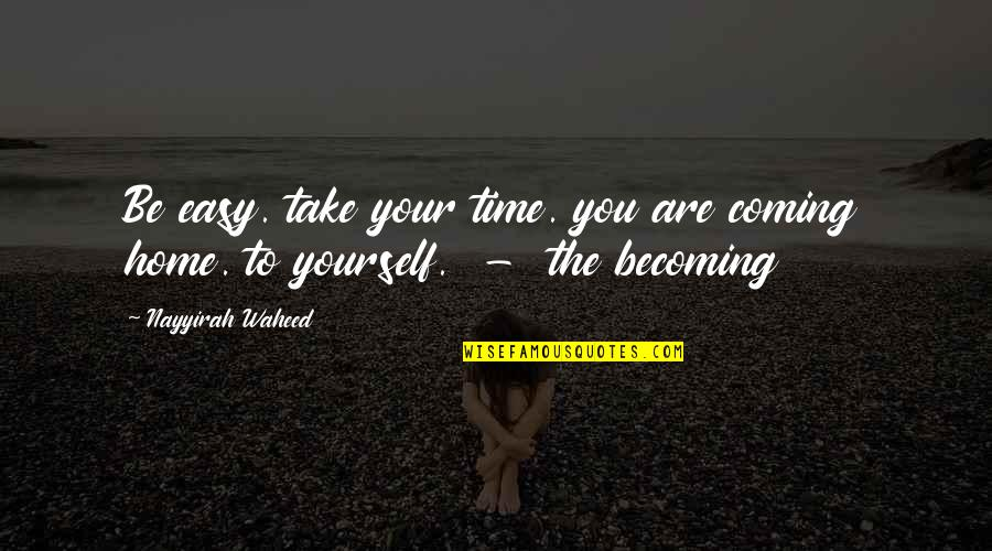 Take It Easy On Yourself Quotes By Nayyirah Waheed: Be easy. take your time. you are coming